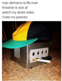 mac demarco: mac demarco is life man  thrasher is sick af  watch my skate video  I hate my parents