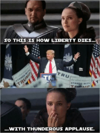 If you love political memes. Why not give our newest page Politically Meme'd a like?!: SO THIS IS HOW LIBERTY DIES  TRU  STANDS WI  ...WITH THUNDEROUS APPLAUSE. If you love political memes. Why not give our newest page Politically Meme'd a like?!