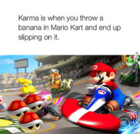 Karma in the world of gaming.: Karma is when you throw a  banana in Mario Kart and end up  slipping on it. Karma in the world of gaming.