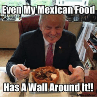 LOLOL: My Mexican Food  Even  Has A Wall Around t!  e a Meme LOLOL