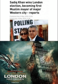 R.I.P: Sadiq Khan wins London  election, becoming first  Muslim mayor of major  Western city reports  Published time: 6 May, 2016 15:54  Edited time: 6 May, 2016 1746  POLLING  THE SEQUEL TO  FREEMAN  BUTLER  ECKHART  LONDON  HAS FALLEN  COMING soON R.I.P