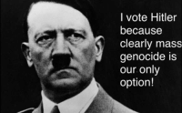 Truth -Annabae: I vote Hitler  because  Clearly mass  genocide is  our only  option! Truth -Annabae