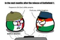 What a lovely game that it is. - Daft Lord: In the next months after the release of Battlefield 1:  Prepare to Git Gud, shitty empire.  Fuck you, shitty kingdom.  MATCH BEGINS! What a lovely game that it is. - Daft Lord