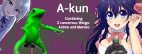 A-kun  Combining  2 cancerous things:  Anime and Memes