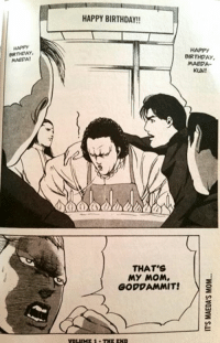 happy birthday mom: BIRTHDAY,  MAEDA!  HAPPY BIRTHDAY!!  HAPPY  BIRTHDAY,  MAEDA  KUN!  THAT'S  MY MOM,  GODDAMMIT!  VOLUME 1 THE END