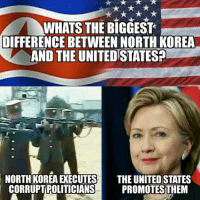 korea: WHATS THE BIGGEST  DIFFERENCE BETWEEN NORTH KOREA  AND THE UNITEDTSTATESP  NORTH KOREAEXECUTES THE UNITED STATES  CORRUPTROLITICIANS PROMOTES THEM