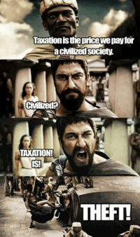 We cannot let this meme fade into obsolescence. #TAXATIONISTHEFT -Anarcho Assassin (Ancap): Lacationisthepricewepay for  civilized society  Civilized?  TAXATION!  IS!  THEFT! We cannot let this meme fade into obsolescence. #TAXATIONISTHEFT -Anarcho Assassin (Ancap)