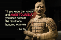 "peep my paint skills: ""If you know the MEMES  and  KNOW YOURSELF  you need not fear  the result of a  hundred SHITPOSTS  Sun Tzu peep my paint skills"
