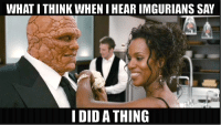 """When people say """"I did a thing"""": WHAT ITHINK WHENIHEAR IMGURIANS SAY  I DID A THING When people say """"I did a thing"""""""