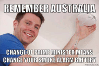 It's that time of year again!: REMEMBER AUSTRALIA  CHANGE OF PRIME  MINISTER MEANS  CHANGE YOUR SMOKEALARMBATTERY It's that time of year again!