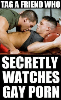 I'm sure they'll really appreciate it!: TAG A FRIEND WHO  SECRETLY  WATCHES  GAY PORN I'm sure they'll really appreciate it!