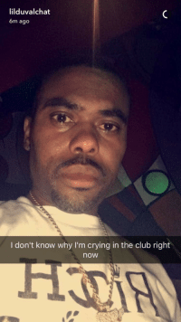 lilduvalchat  6m ago  I don't know why I'm crying in the club right  noW Me irl