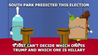 Will someone please help me out with this?: SOUTH PARK PREDICTED THIS ELECTION  SOUTH PAR  4 SOUTH PARK  JUST CANT DECIDE wHICH ONE IS  TRUMP AND WHICH ONE IS HILLARY Will someone please help me out with this?