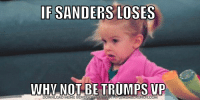 This just might work: IF SANDERS LOSES  WHY NOT BE TRUMP VP  DOWNLOAD MEME GENERATOR FROM NMEMECRUNCH.COM This just might work