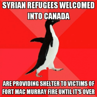 Way to prove helping others can work Canada!: SYRIAN REFUGEESWELCOMED  INTO CANADA  ARE PROVIDING SHELTER TO VICTIMS OF  FORT MAC MURRAY FIRE UNTILITRS OVER Way to prove helping others can work Canada!