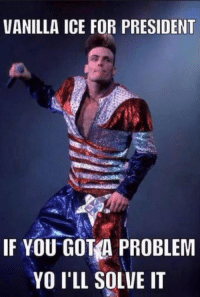 Show me the polling station: VANILLA ICE FOR PRESIDENT  IF YOU GOTA PROBLEM  YO I'LL SOLVE IT Show me the polling station