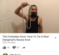 Me irl: The Forbidden Knot- How To Tie A Real  Hangman's Noose Knot  253,118 views Me irl