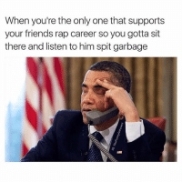 De'von, it's 4am you sound like young thug on roofies. -TagAFriend-FollowMeForFunnyStuff: When you're the only one that supports  your friends rap career so you gotta sit  there and listen to him spit garbage De'von, it's 4am you sound like young thug on roofies. -TagAFriend-FollowMeForFunnyStuff