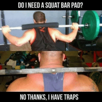 I have traps. 😏-.-@doyoueven 👈🏼 FREE SHIPPING ✖️ ALL ORDERS!: DO I NEED A SQUAT BAR PAD?  NO THANKS, HAVE TRAPS I have traps. 😏-.-@doyoueven 👈🏼 FREE SHIPPING ✖️ ALL ORDERS!