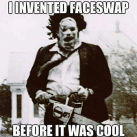 INVENTED FACESWAP  BEFORE IT WAS COOL Running low on none offensive memes dankmeme dankmemes kek fucktags movies ayylmao faceswap worldstar wshh ye yep yup yas awshit bro realniggahours realtalk runningonfumes y movie horrorfilm horrormovies hehe harhar ohgod I hate tags tags tag likes like offensivehumor