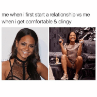 Bae, Comfortable, and Funny: me when i first start a relationship vs me  when i get comfortable & clingy Tag bae to give a fair warning ☺️😘-TagAFriend-FollowMeForFunnyStuff