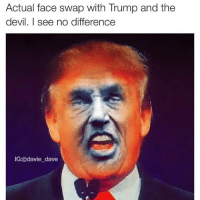 Then there were 2...: Actual face swap with Trump and the  devil. I see no difference  IG: @davie dave Then there were 2...
