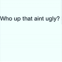 😂😂😂: Who up that aint ugly? 😂😂😂