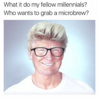 @dabmoms: What it do my fellow millennials?  Who wants to grab a microbrew? @dabmoms