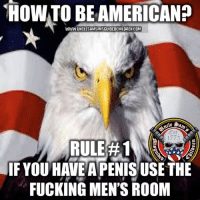 FWD: A MESSAGE TO ALL RHE REAL AMERICANS: HOWTO BE AMERICAN?  WWW.UNCLESAMSMISGUIDEDCHILDRENCOM  RULE #1  IF YOU HAVE A PENISUSE THE  FUCKING MEN'S ROOM FWD: A MESSAGE TO ALL RHE REAL AMERICANS