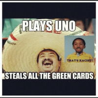 meme funny: PLAYS UNO  THATS RACIST!  ESTEALSALL THE GREEN CARDS