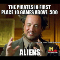 It's the only logical explanation! (Lenny Liriano): THE PIRATESIN FIRST  PLACE 10 GAMES ABOVE .500  facebook.com/TheMLBMemes  ALIENS  HISTORY COM It's the only logical explanation! (Lenny Liriano)