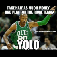ha lol funny nbamemes nba nbameme meme memes rayallen ray allen bostonceltics celtics boston miamiheat miami heAt lebronjames james lebron miamiheatfanatic heatnation: TAKE HALFAS MUCH MONEY  AND PLAY FOR THE RIVAL TEAM?  CELTICS  Brought By  YOLO ha lol funny nbamemes nba nbameme meme memes rayallen ray allen bostonceltics celtics boston miamiheat miami heAt lebronjames james lebron miamiheatfanatic heatnation