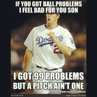 IF YOU GOT BALL PROBLEMS  I FEEL BAD FOR YOU SON  OT 99 PROBLEMS  BUT A PITCH AINTONE  facebook.com/BaseballMemes  Image of Sport t PR Photos  EXPO SAY COM Kershaw dodgers mlb baseball beastmode