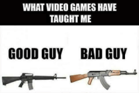 WHAT VIDEO GAMES HAVE  TAUGHT ME  GOOD GUY BAD GUY A major life lesson video games have taught us: