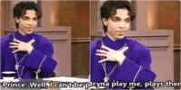 Prince said it best: Prince: Well Canitbe Played   a person tryna play me, plays themselves Prince said it best