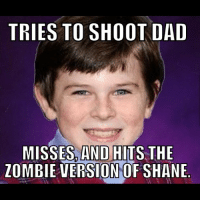 Bad luck Carl.: TRIES TO SHOOT DAD  MISSES AND HITS THE  ZOMBIE VERSION OF SHANE Bad luck Carl.