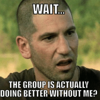 Not for long...: WAIT  THE GROUP IS ACTUALLY  DOING BETTER WITHOUT ME Not for long...