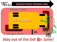 me🐸irl: P DANGER FROM PASSING CARS  Danger Zone  School Bus  Most Dangerous  10R  Danger Zone  Stay out of the DaT Boi Zone! me🐸irl