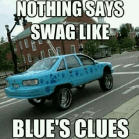 Blue's Clues, Friends, and Funny: NOTHING SAYS  SWAG LIKE  BLUE'S CLUES Hahaha!! TAG 4 FRIENDS! And thanks for 800k+! Next stop 900k! Thanks for following and follow my new account @ifunnymemes thanks y'all:)