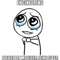 Please, just a couple more hours. 😭😞 Do you agree? engineer engineeringmemes funny laugh sleep hahaha agree memes engineeringlife life: ENGINEERING  PLEASE LETMESLEEPOLIKE SLEEP Please, just a couple more hours. 😭😞 Do you agree? engineer engineeringmemes funny laugh sleep hahaha agree memes engineeringlife life