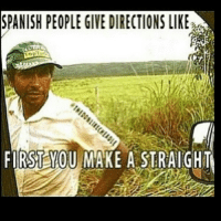 Funny Memes In Spanish: SPANISH PEOPLE GIVE DIRECTIONS LIKE  FIRST YOU MAKE A STRAIGHT