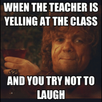 I love that face Peter made!!!! Don't forget to follow @funnymemes50 and @_game_of_thrones: WHEN THE TEACHER IS  YELLING AT THE CLASS  AND YOU TRY NOT TO  LAUGH I love that face Peter made!!!! Don't forget to follow @funnymemes50 and @_game_of_thrones