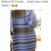 Funny, Black, and Blacked: Before 2015 ends  what color is this  dress? Blue and black😂😂