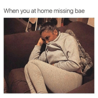 😓: When you at home missing bae 😓