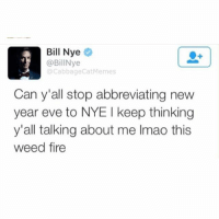 Bill Nye  Bill Nye  @Cabbage Cat Memes  Can y all stop abbreviating new  year eve to NYE l keep thinking  y'all talking about me Imao this  weed fire (@cabbagecatmemes )