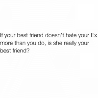 A true BFF listens to you vent about someone you didn't actually date and still hate every fiber of their being for not loving you the same way ur BFF loves you. 👯👭👬👫: If your best friend doesn't hate your Ex  more than you do, is she really your  best friend? A true BFF listens to you vent about someone you didn't actually date and still hate every fiber of their being for not loving you the same way ur BFF loves you. 👯👭👬👫
