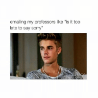 "is it too late to say sorry now: emailing my professors like ""is it too  late to say sorry"" is it too late to say sorry now"