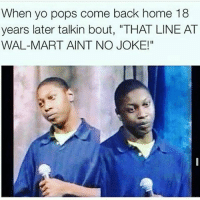 """Savage dad: When yo pops come back home 18  years later talkin bout, """"THAT LINE AT  WAL-MART AINT NO JOKE!"""" Savage dad"""