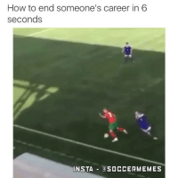 This is brutal... (Tag your friends): How to end someone's career in 6  seconds  INSTA  SOCCER MEMES This is brutal... (Tag your friends)