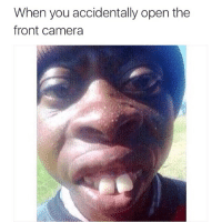 accidentally: When you accidentally open the  front camera
